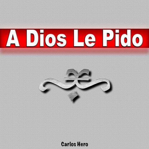 A Dios Le Pido by Carlos Hero