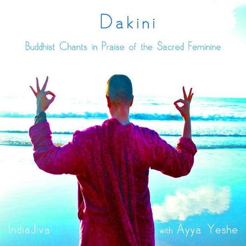 Dakini - Buddhist Chants in Praise of the Sacred Feminine by Indiajiva