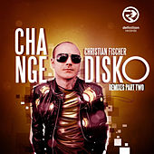 Change Disko Remixes Part Two by Christian Fischer
