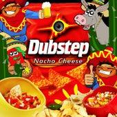 Nacho Cheese Dubstep by Dubstep Junkies