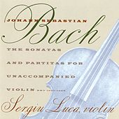Bach: The Sonatas & Partitas For Unacccompanied Violin by Sergiu Luca