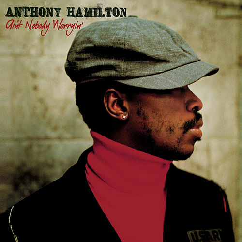 Ain't Nobody Worryin' by Anthony Hamilton