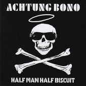 Achtung Bono by Half Man Half Biscuit