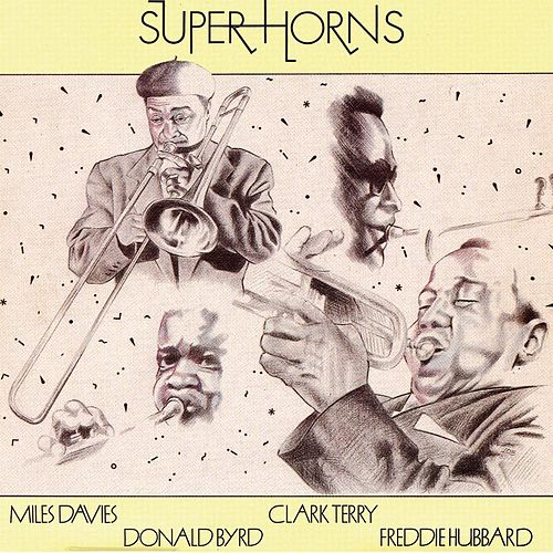 Super Horns: Miles Davis, Donald Byrd, Clark Terry, Freddie Hubbard by Various Artists