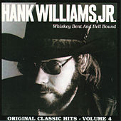 Whiskey Bent & Hellbound Original Classic Hits Vol. 4 by Hank Williams, Jr.