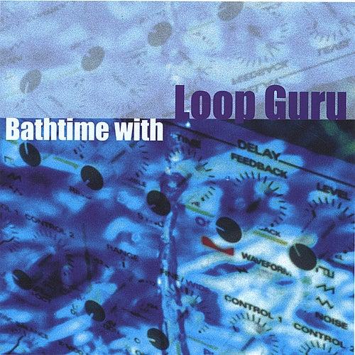Bathtime With Loop Guru by Loop Guru