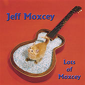 Lots of Moxcey by Jeff Moxcey