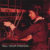 Tell Your Friends by Mary Prankster