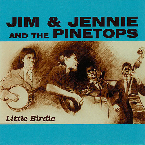 Little Birdie by Jim & Jennie & The Pinetops