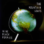 Nine Black Poppies by The Mountain Goats
