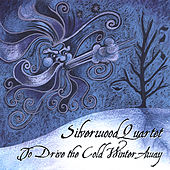 To Drive the Cold Winter Away by Silverwood Quartet
