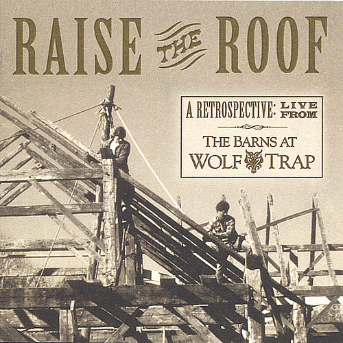 Raise the Roof - A Retrospective:  Live from The Barns at Wolf Trap by Various Artists