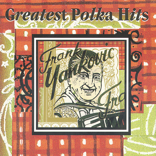 Greatest Polka Hits by Frankie Yankovic