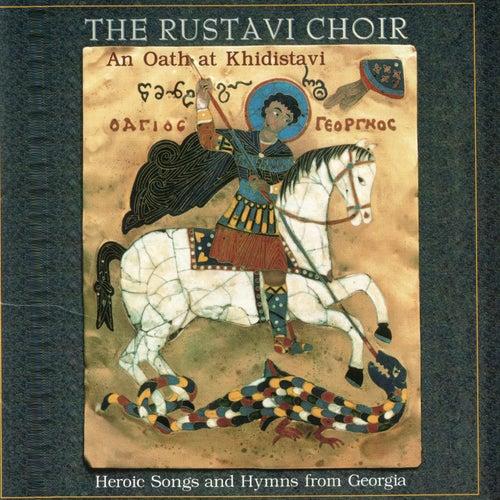 Oath at Khidistavi: Heroic Songs & Hymns From by The Rustavi Choir