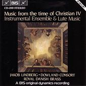 Music From The Time Of Christian IV: Instrumental Ensemble And Lute Music by Various Artists