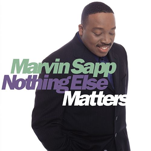 Nothing Else Matters by Marvin Sapp