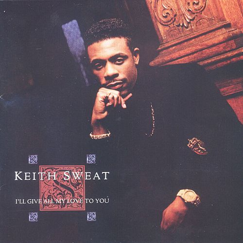 I'll Give All My Love To You by Keith Sweat
