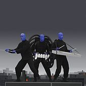 I Feel Love by Blue Man Group