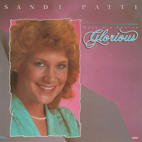 Make His Praise Glorious by Sandi Patty