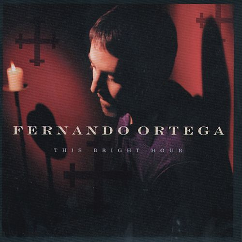 This Bright Hour by Fernando Ortega