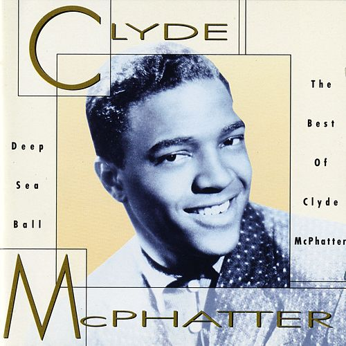 Deep Sea Ball - The Best Of Clyde McPhatter by Clyde McPhatter
