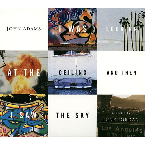 I WAS LOOKING AT THE CEILING AND THEN I SAW THE SKY by John Adams