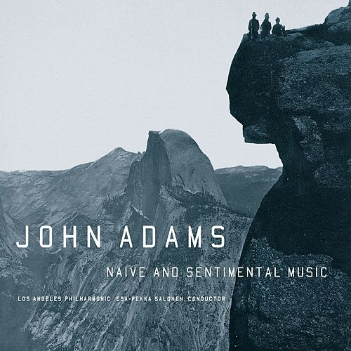 NAIVE AND SENTIMENTAL MUSIC by John Adams