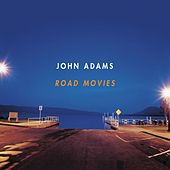 ROAD MOVIES by John Adams