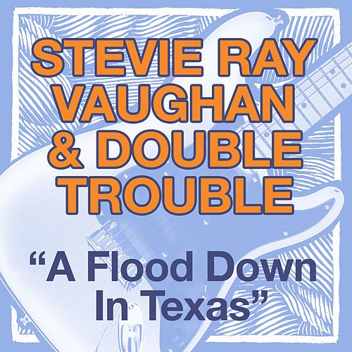 A Flood Down In Texas by Stevie Ray Vaughan
