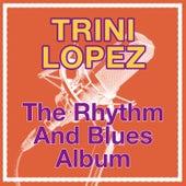 The Rhythm And Blues Album by Trini Lopez