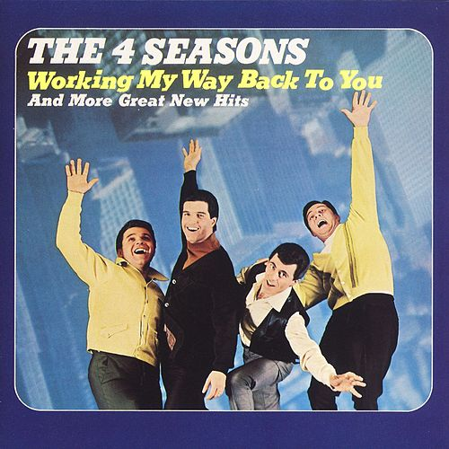 Working My Way Back To You by Frankie Valli & The Four Seasons
