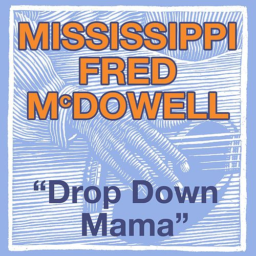 Drop Down Mama by Mississippi Fred McDowell