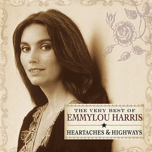 Heartaches & Highways: The Very Best Of Emmylou Harris by Various Artists