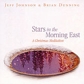 Stars In The Morning East - A Christmas Meditation by Jeff Johnson (WA)