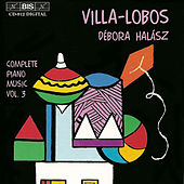 Complete Piano Music, Vol. 3 by Heitor Villa-Lobos