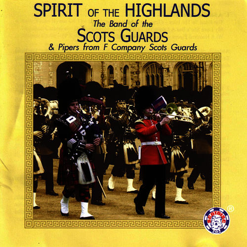 Spirit of the Highlands by The Scots Guards