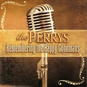 Remembering The Happy Goodmans by The Perrys