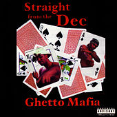 Straight From The Dec by Ghetto Mafia