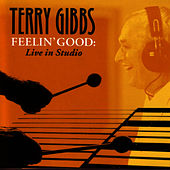 Feelin' Good Live In Studio by Terry Gibbs