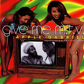 Give Me M.T.V. by Apple Gabriel