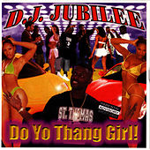 Do Yo Thang GirlI by D.J. Jubilee