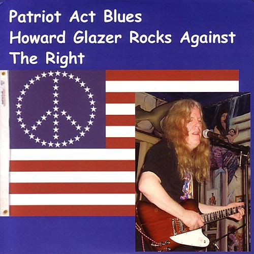 Patriot Act Blues : Howard Glazer Rocks Against the Right by Howard Glazer