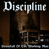 Downfall Of The Working Man by Discipline