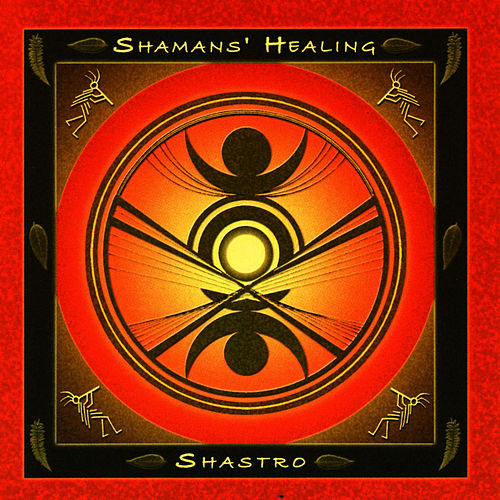 Shamans' Healing by Shastro