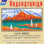Khachaturian: Film Music (Pepo, Undying Flame, Secret Mission, Admiral Ushakov, Prisoner No. 217) by Aram Ilyich Khachaturian