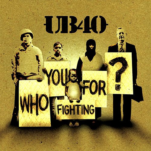 Who You Fighting For? by UB40