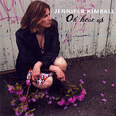 Oh Hear Us by Jennifer Kimball