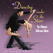 Dancing Under the Stars: The Ultimate Ballroom Album by Columbia Ballroom Orchestra