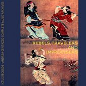 Rebels, Travelers & Improvisers by Andrea Centazzo