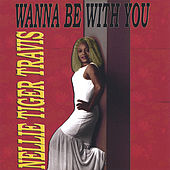 Wanna Be With You by Nellie Tiger Travis